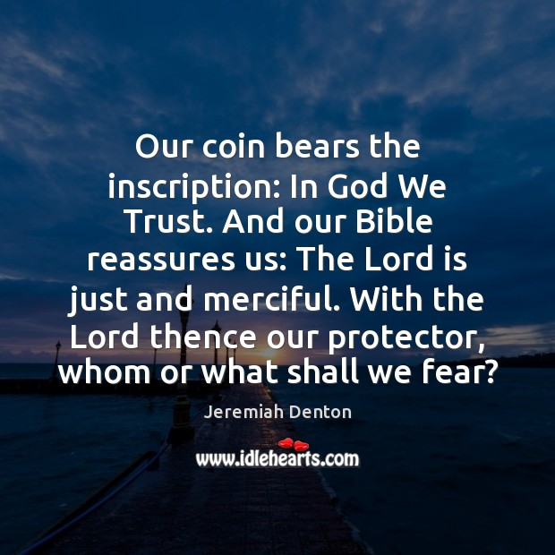 Our coin bears the inscription: In God We Trust. And our Bible Image