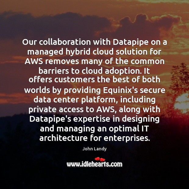 Our collaboration with Datapipe on a managed hybrid cloud solution for AWS John Landy Picture Quote