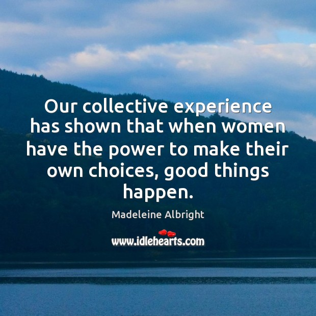Our collective experience has shown that when women have the power to Image
