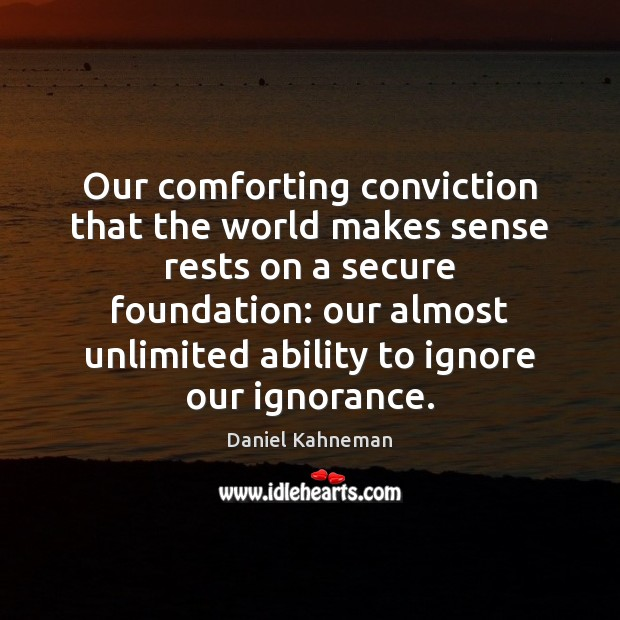 Our comforting conviction that the world makes sense rests on a secure Ability Quotes Image