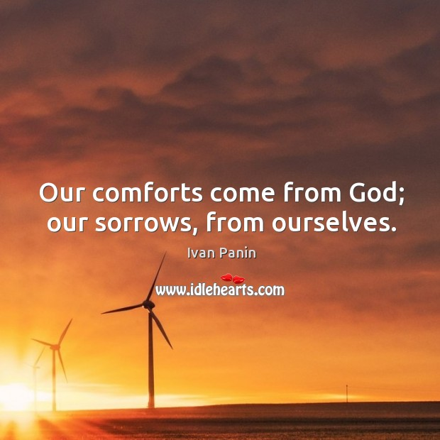 Image, Our comforts come from God; our sorrows, from ourselves.