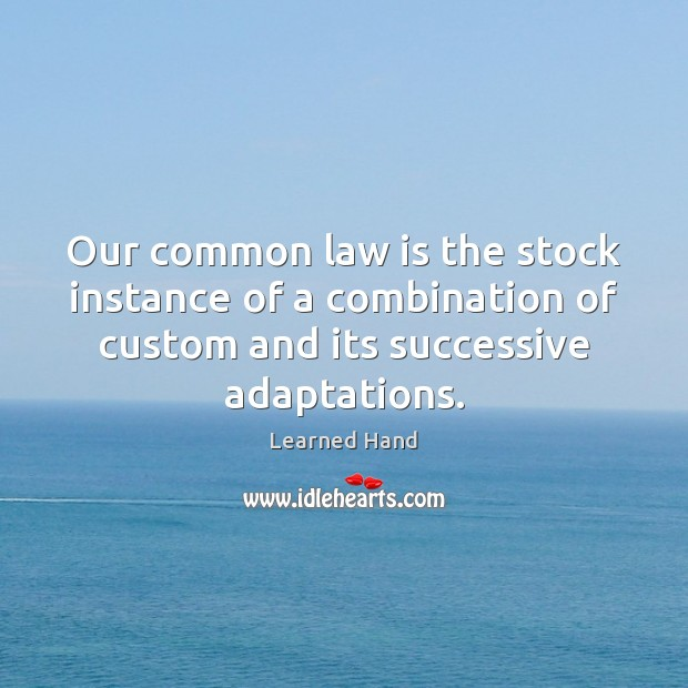 Our common law is the stock instance of a combination of custom Learned Hand Picture Quote