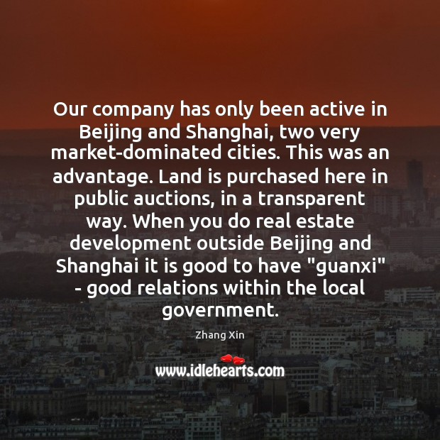 Our company has only been active in Beijing and Shanghai, two very Zhang Xin Picture Quote