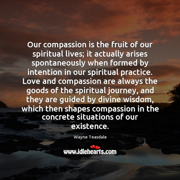 Our compassion is the fruit of our spiritual lives; it actually arises Image