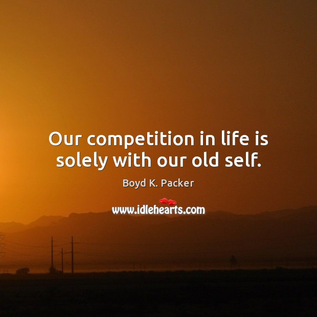 Image, Our competition in life is solely with our old self.