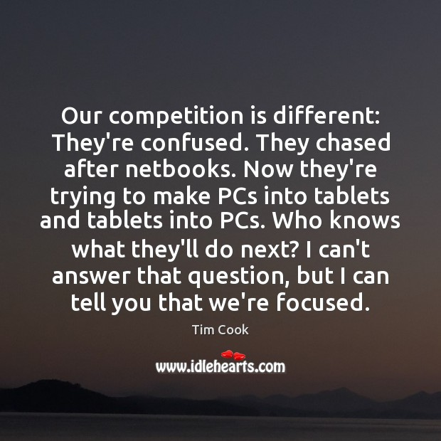 Our competition is different: They're confused. They chased after netbooks. Now they're Image