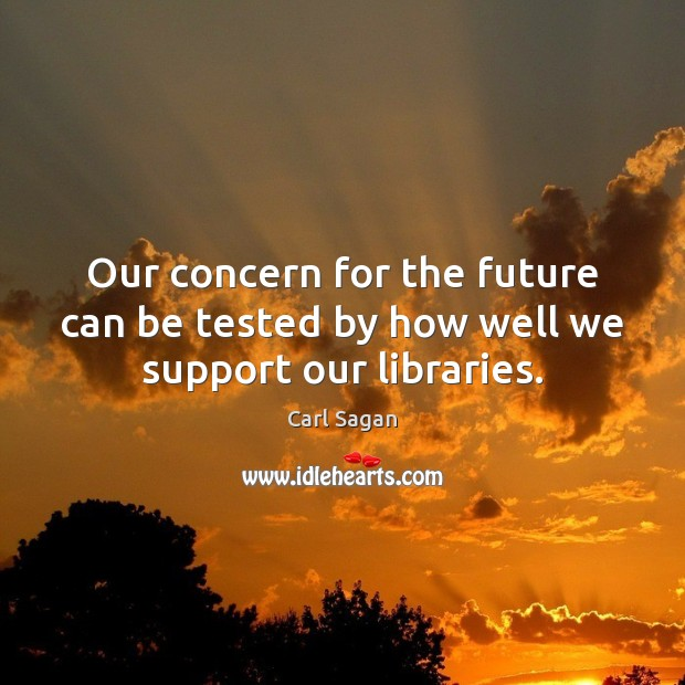 Image, Our concern for the future can be tested by how well we support our libraries.
