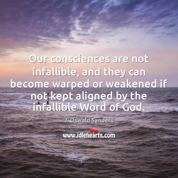 Image, Our consciences are not infallible, and they can become warped or weakened
