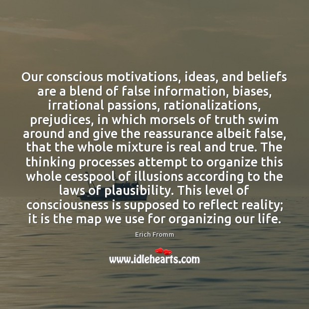 Our conscious motivations, ideas, and beliefs are a blend of false information, Image