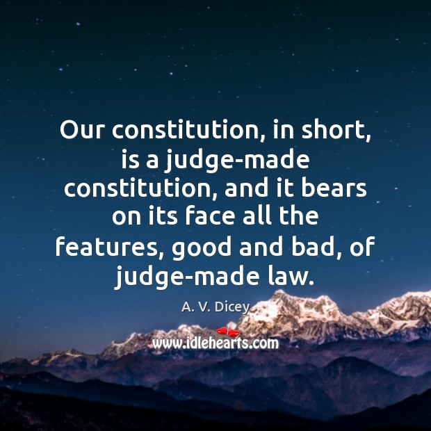 Image, Our constitution, in short, is a judge-made constitution, and it bears on