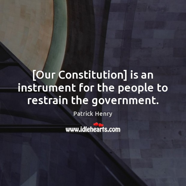 Image about [Our Constitution] is an instrument for the people to restrain the government.