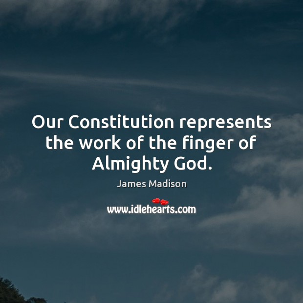 Our Constitution represents the work of the finger of Almighty God. Image