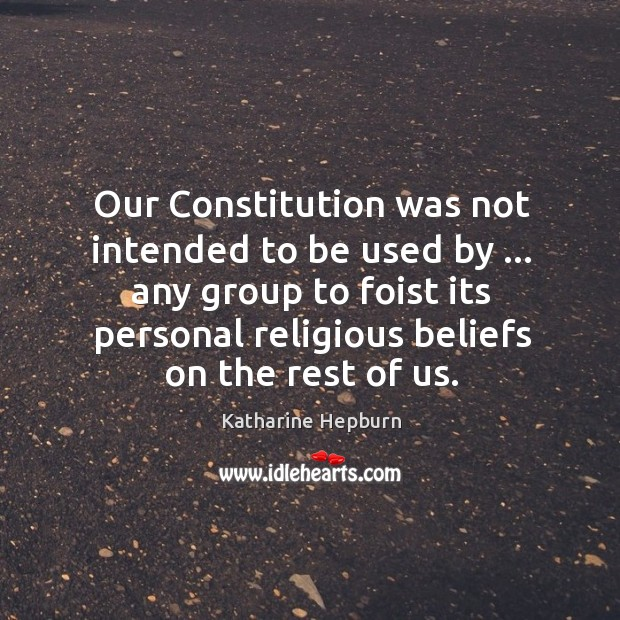 Our Constitution was not intended to be used by … any group to Image
