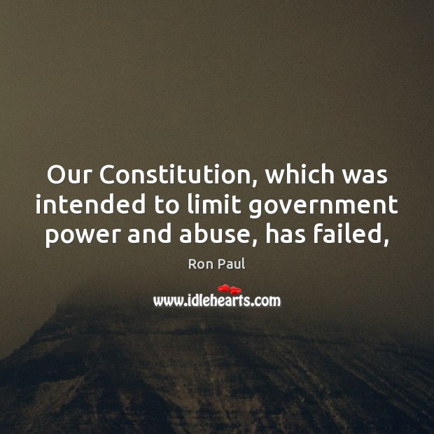 Our Constitution, which was intended to limit government power and abuse, has failed, Image