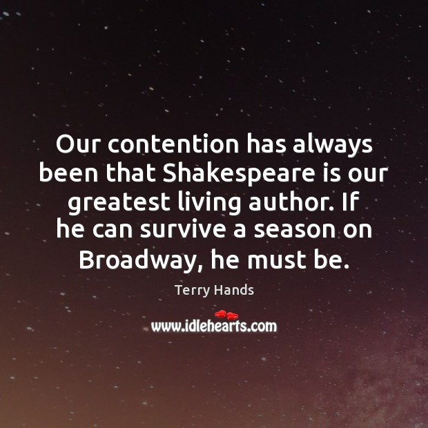Our contention has always been that Shakespeare is our greatest living author. Image