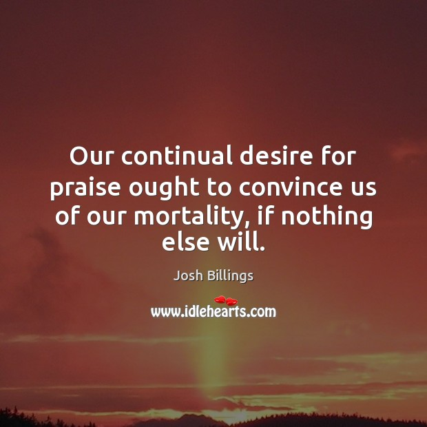 Our continual desire for praise ought to convince us of our mortality, Image