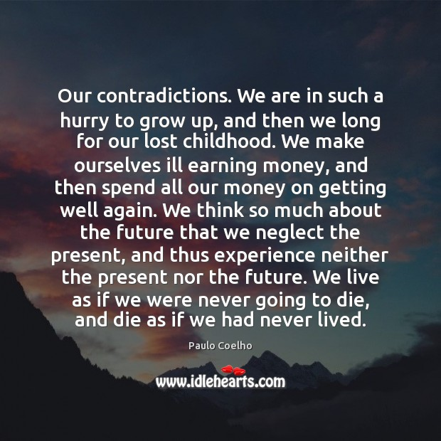 Our contradictions. We are in such a hurry to grow up, and Image