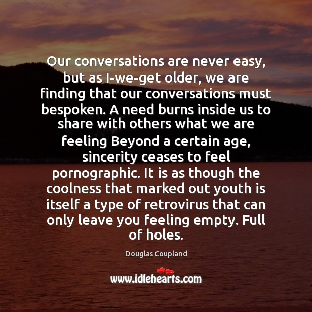 Image, Our conversations are never easy, but as I-we-get older, we are finding