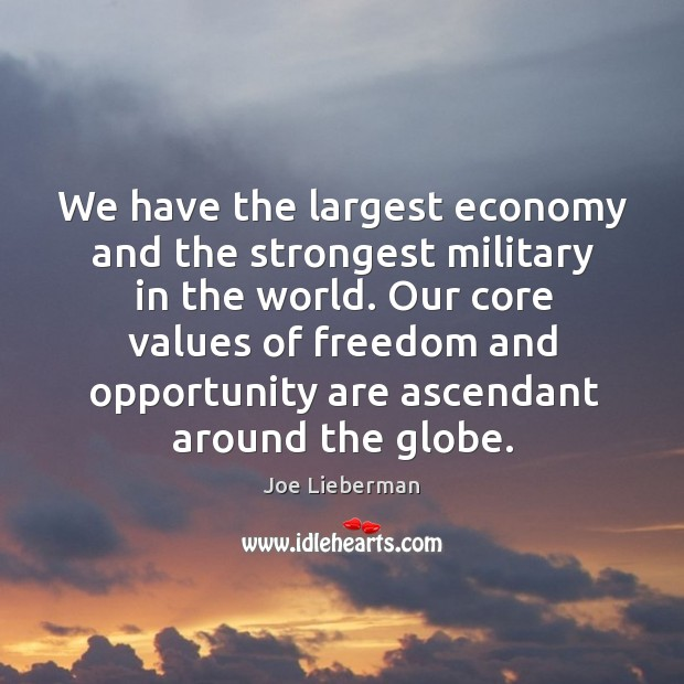 Our core values of freedom and opportunity are ascendant around the globe. Joe Lieberman Picture Quote
