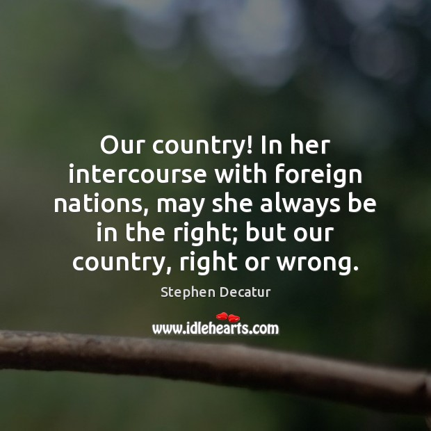 Our country! In her intercourse with foreign nations, may she always be Image