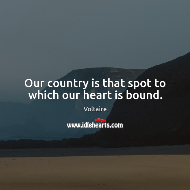 Image, Our country is that spot to which our heart is bound.