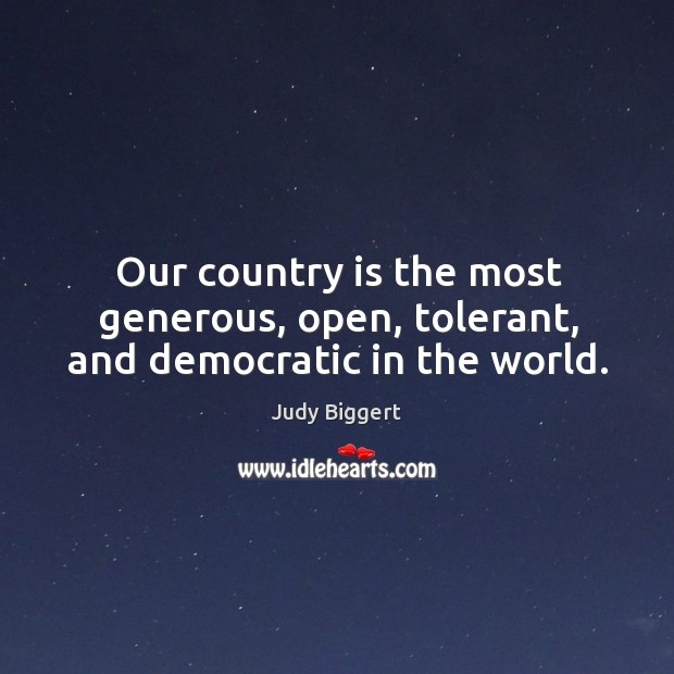 Our country is the most generous, open, tolerant, and democratic in the world. Image