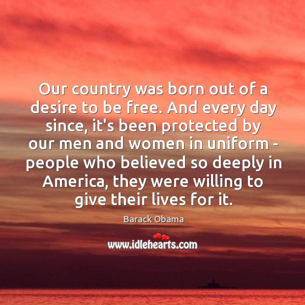Image, Our country was born out of a desire to be free. And