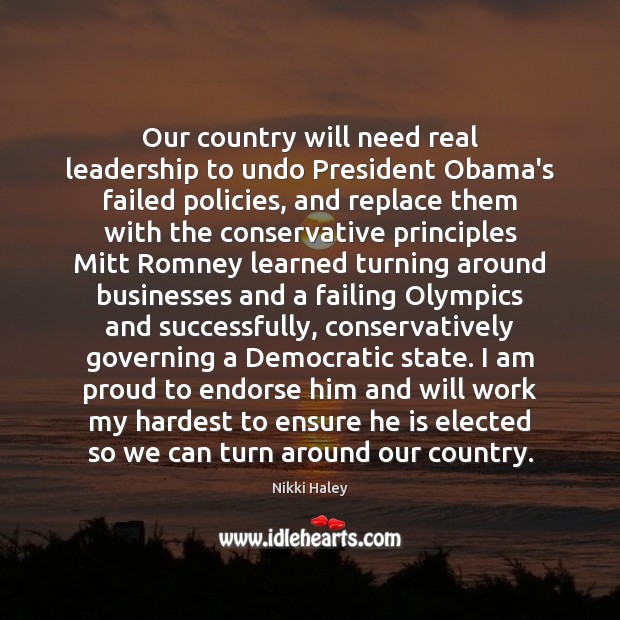 Our country will need real leadership to undo President Obama's failed policies, Nikki Haley Picture Quote