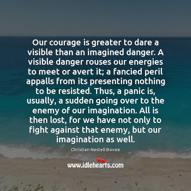 Our courage is greater to dare a visible than an imagined danger. Courage Quotes Image