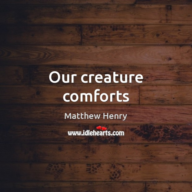Our creature comforts Image