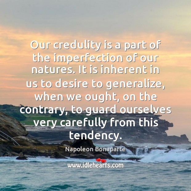 Our credulity is a part of the imperfection of our natures. It Imperfection Quotes Image