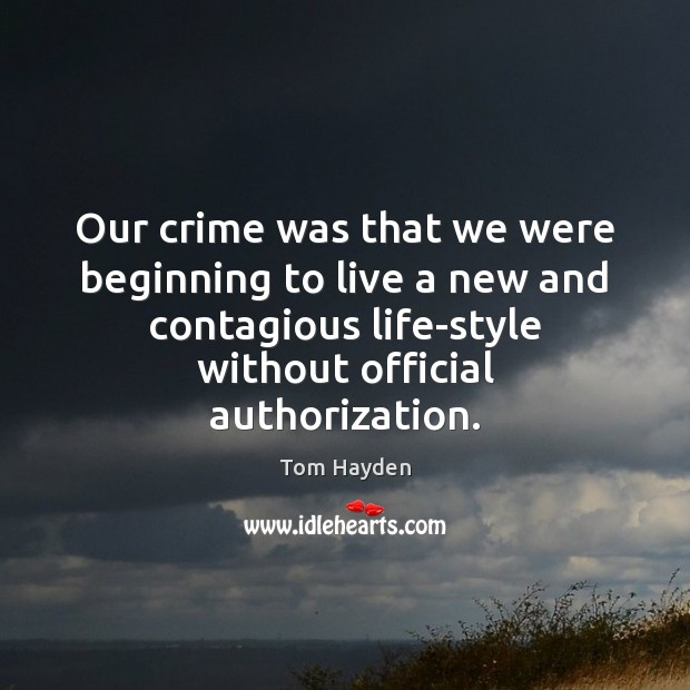 Image, Our crime was that we were beginning to live a new and