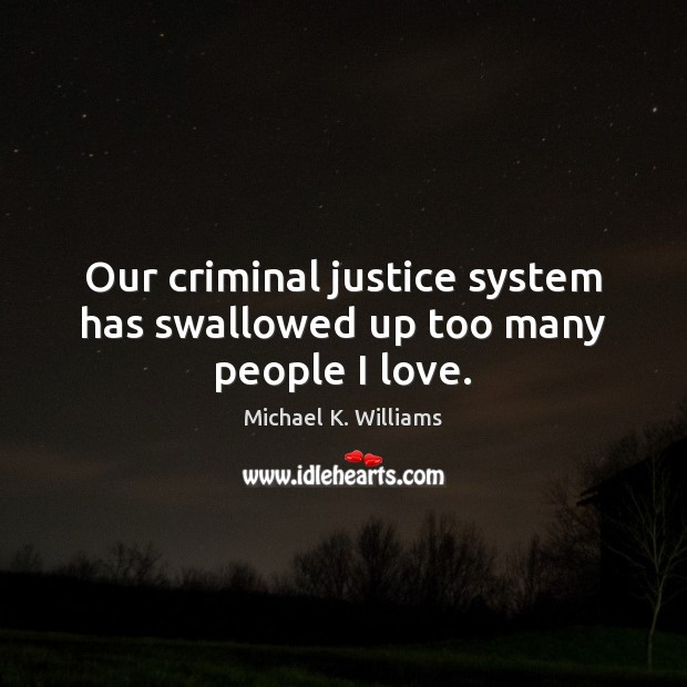 Image, Our criminal justice system has swallowed up too many people I love.