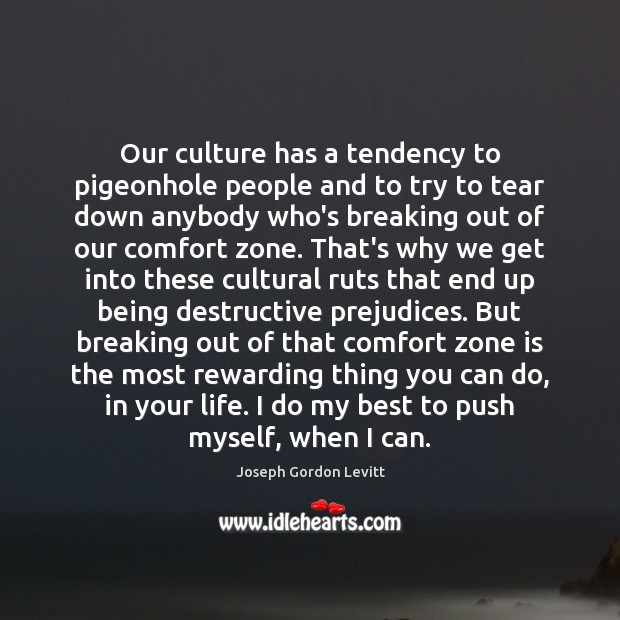 Our culture has a tendency to pigeonhole people and to try to Joseph Gordon Levitt Picture Quote