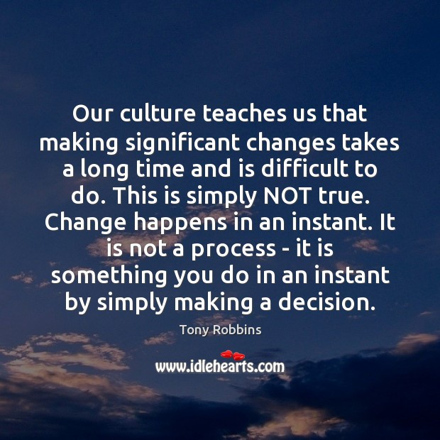 Image, Our culture teaches us that making significant changes takes a long time