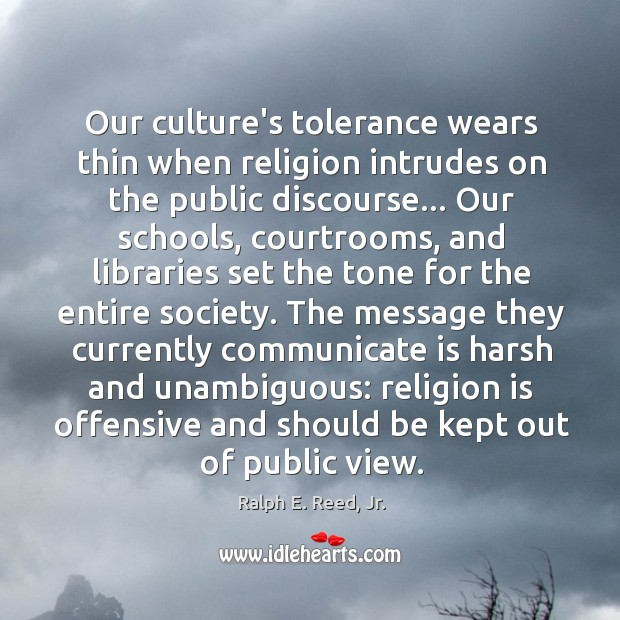 Our culture's tolerance wears thin when religion intrudes on the public discourse… Image