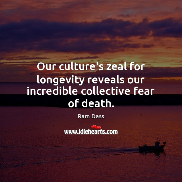 Our culture's zeal for longevity reveals our incredible collective fear of death. Image
