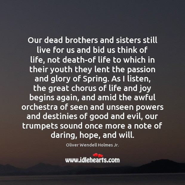 Our dead brothers and sisters still live for us and bid us Oliver Wendell Holmes Jr. Picture Quote
