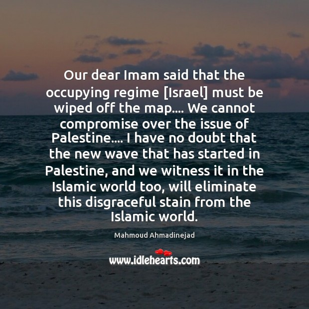 Image, Our dear Imam said that the occupying regime [Israel] must be wiped