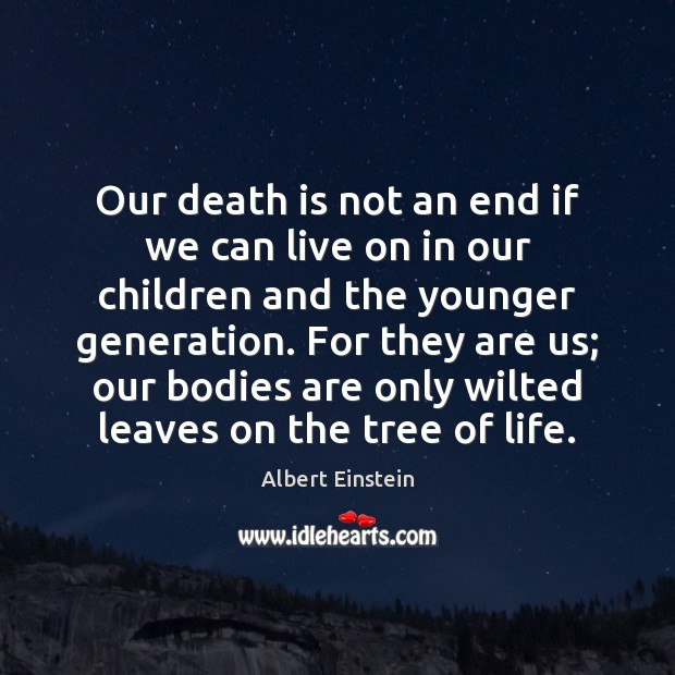 Image, Our death is not an end if we can live on in