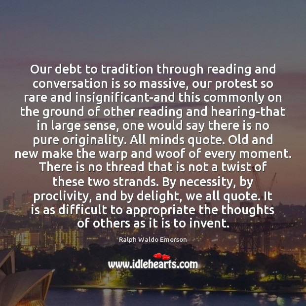 Our debt to tradition through reading and conversation is so massive, our Image