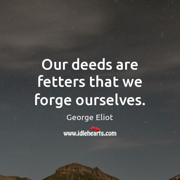 Image, Our deeds are fetters that we forge ourselves.