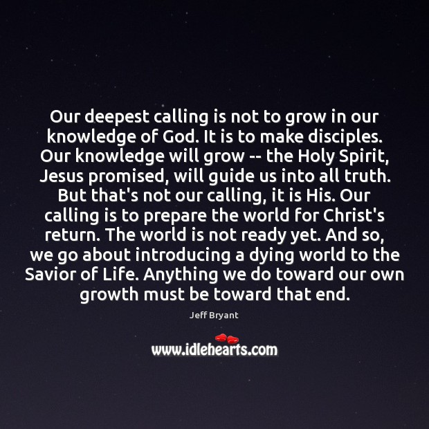 Our deepest calling is not to grow in our knowledge of God. Image