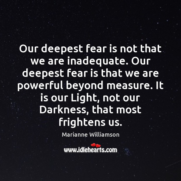 Image, Our deepest fear is not that we are inadequate. Our deepest fear