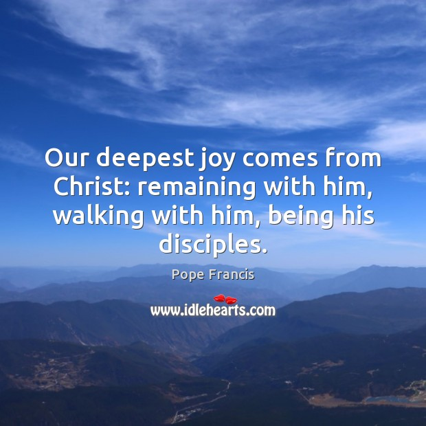 Our deepest joy comes from Christ: remaining with him, walking with him, Image