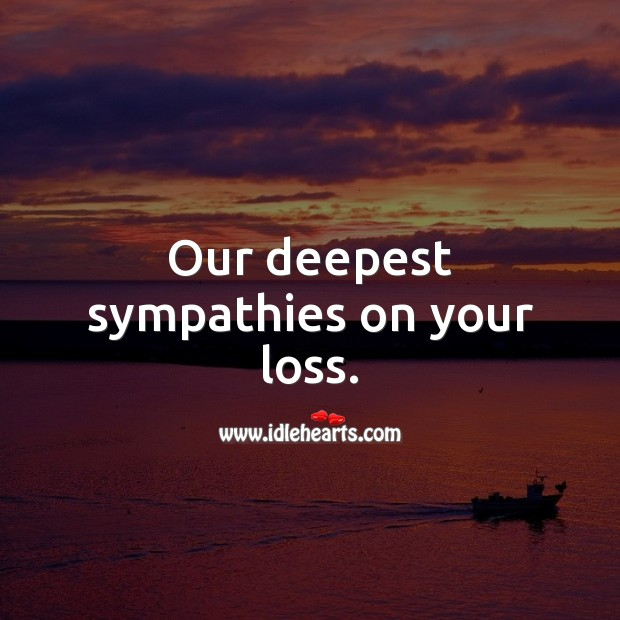 Our deepest sympathies on your loss. Sympathy Quotes Image