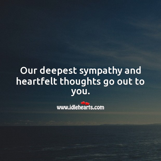 Our deepest sympathy and heartfelt thoughts go out to you. Sympathy Messages Image