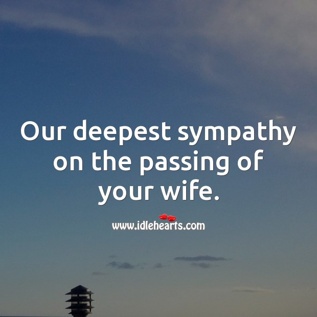 Our deepest sympathy on the passing of your wife. Sympathy Messages for Loss of Wife Image