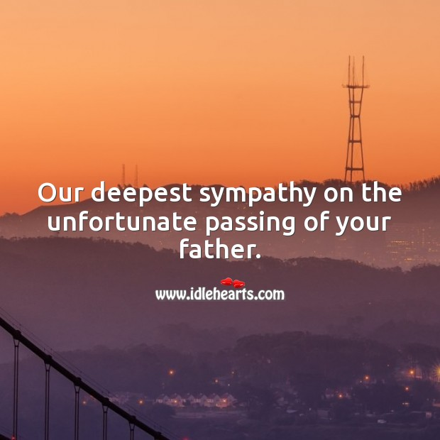 Our deepest sympathy on the unfortunate passing of your father. Sympathy Messages for Loss of Father Image