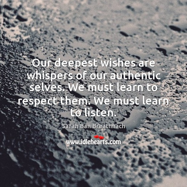 Image, Our deepest wishes are whispers of our authentic selves. We must learn